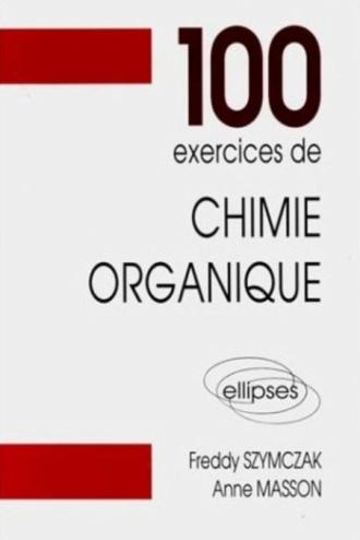 100 exercices de chimie organique (Maths Spé)