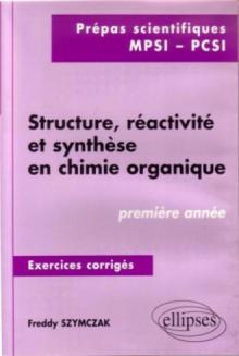 Structure, réactivité et synthèse en chimie organique - Exercices corrigés - 1re année (MPSI, PCSI)