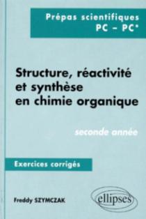 Structure, réactivité et synthèse en chimie organique - Exercices corrigés - 2e année (PC, PC*)
