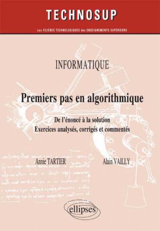 INFORMATIQUE - Premier pas en algorithmique - De l'énoncé à la solution, approche par l'expérimentation - Exercices analysés, corrigés et commentés (niveau A)