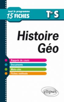 Histoire-Géographie. Terminale S. Tout le programme en 15 fiches