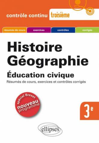 Histoire-Géographie, Education civique -Troisième spécial Brevet / nouveau programme