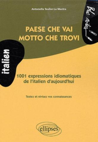 Paese che vai, motto che trovi •1001 expressions idiomatiques de l'italien d'aujourd'hui (niveau 2)