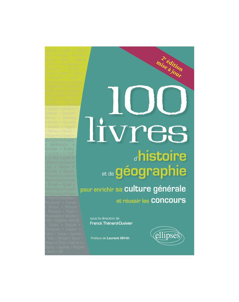 Les 100 livres d'histoire et de géographie pour enrichir sa culture générale et réussir les concours - 2e édition mise à jour