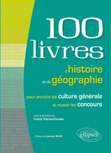 Les 100 livres d'histoire et de géographie pour enrichir sa culture générale et réussir les concours