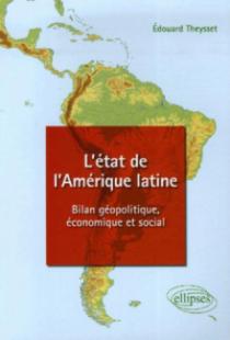 L'état de l'Amérique latine - Bilan géopolitique, économique et social