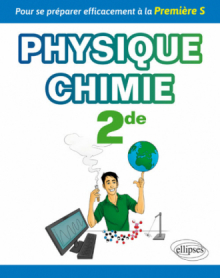 Physique-chimie seconde - Pour se préparer efficacement à la Première S