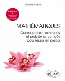 Mathématiques Terminale S (Enseignements spécifique et de spécialité) - Cours complet, exercices et problèmes corrigés pour réussir en prépa