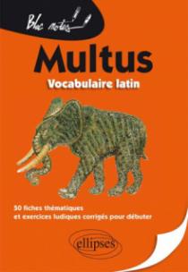 Multus. Vocabulaire latin. 50 fiches thématiques et exercices ludiques corrigés pour débuter