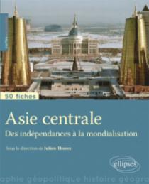 Asie centrale • Des indépendances à la mondialisation