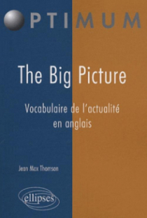 The Big Picture. Vocabulaire de l'actualité en anglais
