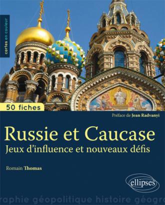 Russie et Caucase. Jeux d'influence et nouveaux défis •50 fiches de géopolitique
