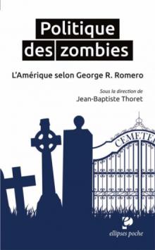 Politique des zombies. L'Amérique selon George A. Romero