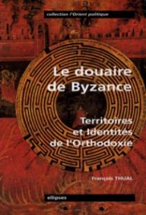 Le Douaire de Byzance - Territoires et Identités de l'orthodoxie
