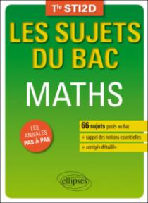 Mathématiques - Terminale STI2D - 66 sujets corrigés posés au Bac et rappel des notions essentielles