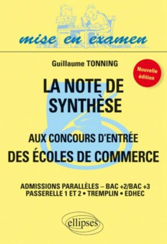 La note de synthèse aux concours d'entrée des écoles de commerce - admissions parallèles - Bac+2 Bac +3 - nouvelle édition