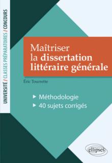 Maîtriser la dissertation littéraire générale. Méthodologie - 40 sujets corrigés