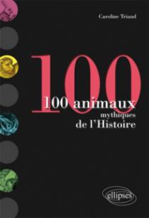 100 animaux mythiques de l'Histoire