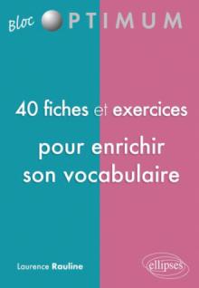 40 fiches et exercices pour enrichir son vocabulaire