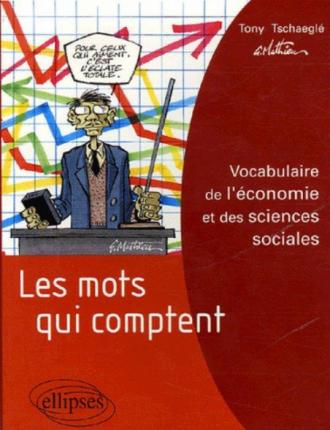 Les mots qui comptent - Vocabulaire de l'économie et des sciences sociales