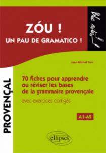 Zóu ! Un pau de gramatico ! 70  fiches pour apprendre ou réviser les bases de la grammaire provençale avec exercices corrigés (A1-A2)