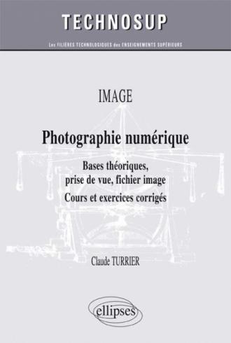 OPTIQUE - Photographie numérique - Bases théoriques, prise de vue, fichier image - Cours et exercices corrigés (niveau B)