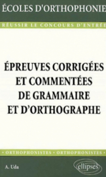 Épreuves corrigées et commentées de grammaire et d'orthographe