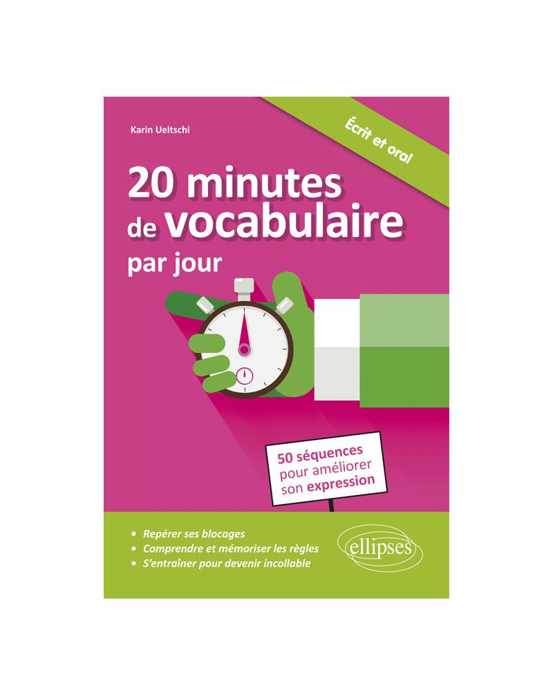 20 minutes de vocabulaire par jour. 50 séquences pour améliorer son expression