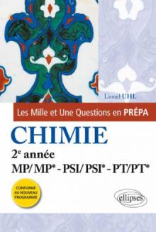 Les 1001 questions de la chimie en prépa - 2e année MP/MP*-PSI/PSI*/PT/PT* - programme 2014
