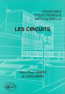 Les circuits - Problèmes d'électronique impulsionnelle