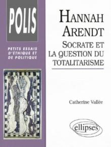Hannah Arendt : Socrate et la question du totalitarisme