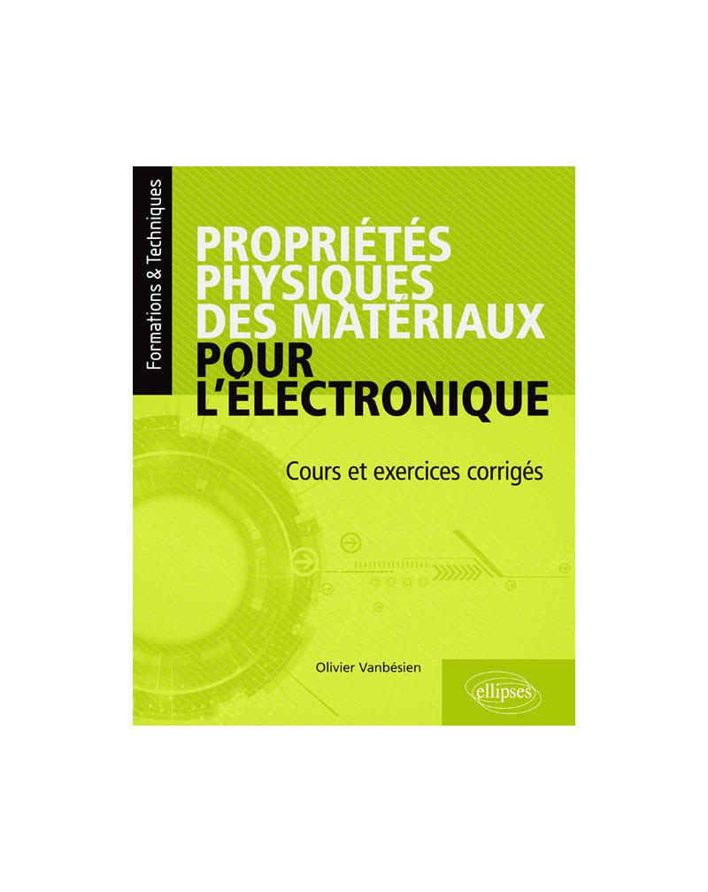 Propriétés physiques des matériaux pour l'électronique. Cours et exercices corrigés