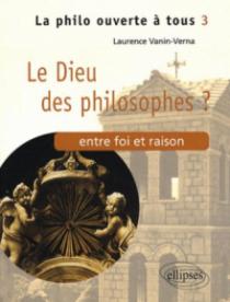 Le Dieu des philosophes ? Entre foi et raison - Tome 3