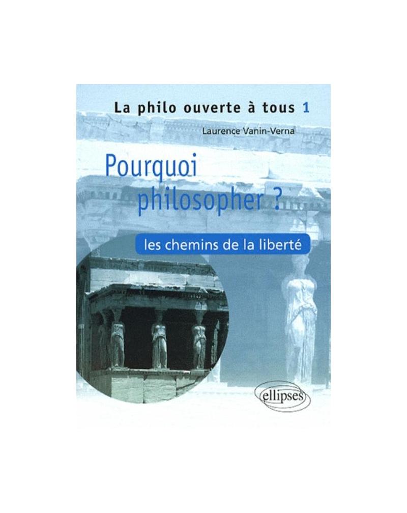 Pourquoi philosopher ? Les chemins de la liberté - Tome 1