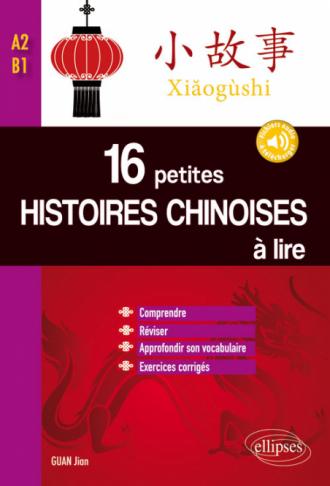 16 petites histoires chinoises à lire avec exercices corrigés. Comprendre, réviser, approfondir son vocabulaire  -  A2-B1 avec fichiers audios