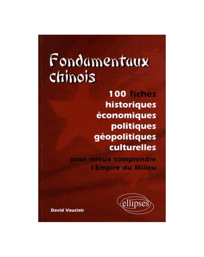Fondamentaux chinois. 100 fiches historiques, économiques, politiques, géopolitiques, culturelles, pour mieux comprendre l'Empire du Milieu