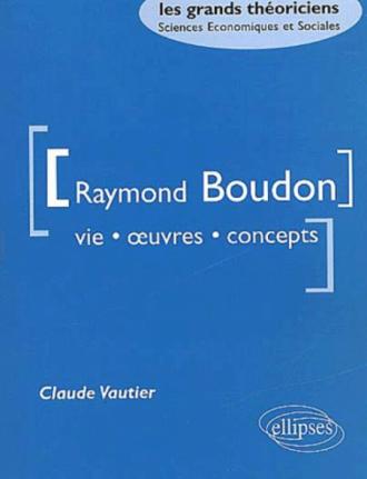 Boudon Raymond - Vie, oeuvres, concepts