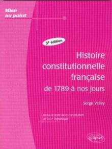 Histoire constitutionnelle française de 1789 à nos jours - 3e édition