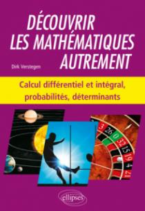 Découvrir les mathématiques autrement - Calcul différentiel et intégral, probabilités, déterminants