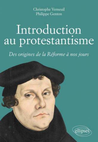 Introduction au protestantisme. Des origines de la Réforme à nos jours