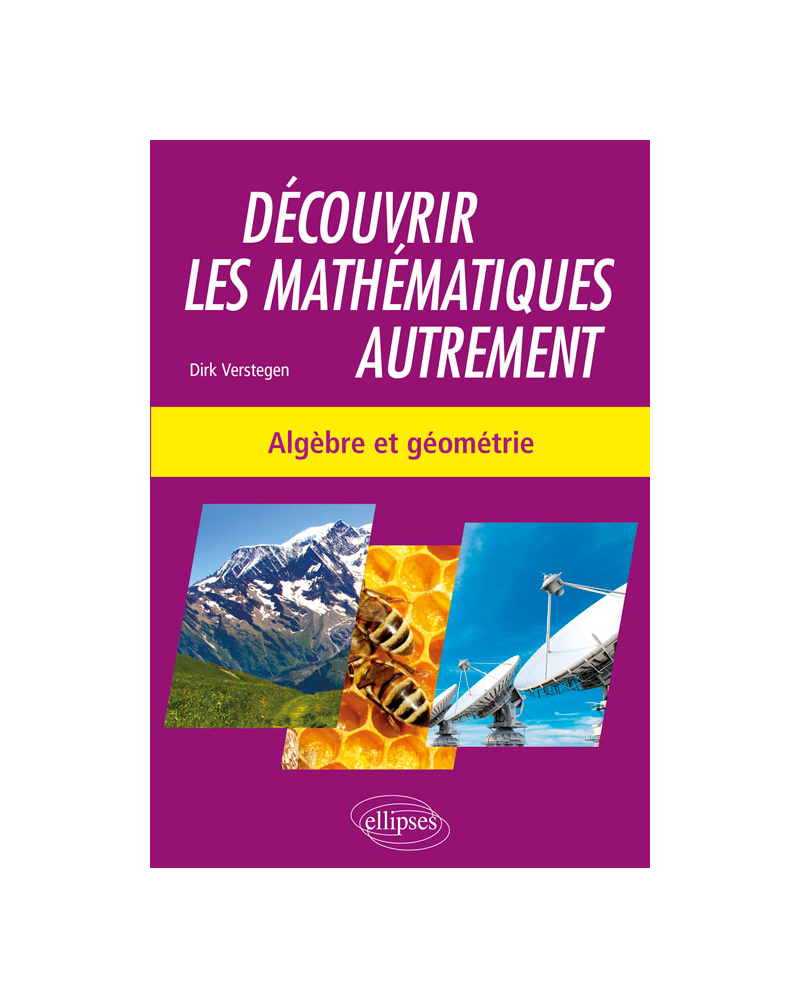 Découvrir les mathématiques autrement - Algèbre et géométrie