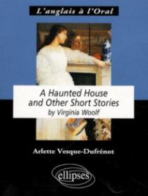 Woolf, A Haunted House and Other Short Stories