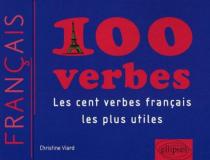 100 verbes • Les cent verbes français les plus utiles(Français Langue Etrangère)
