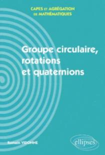 Groupe circulaire, rotations et quaternions - Capes et Agrégation de mathématiques