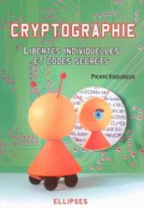 Cryptographie : Libertés individuelles et codes secrets