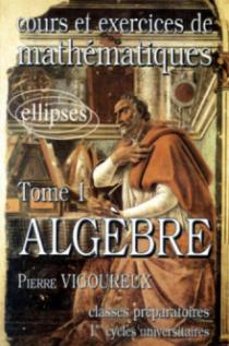 Cours et exercices de Mathématiques (classes prépas) - tome 1 - Algèbre