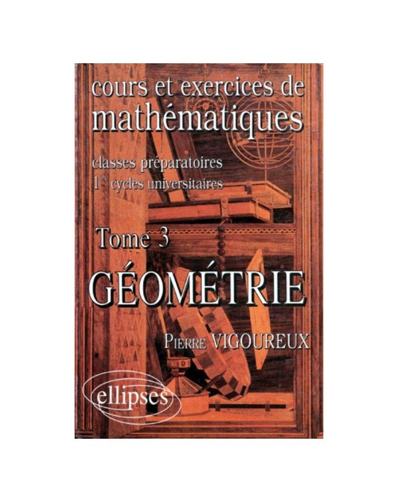 Cours et exercices de Mathématiques (classes prépas) - tome 3 - Géométrie