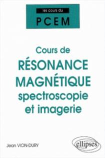 Cours du PCEM - Cours de résonance magnétique : spectroscopie et imagerie (De la structure magnétique de la matière à la physiologie)