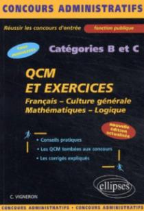 QCM et exercices - français - culture générale - mathématiques - logique - catégories B et C - Nouvelle édition