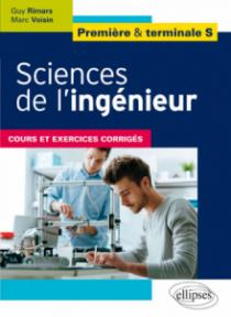 Sciences de l'ingénieur - Première et terminale S - Cours et exercices corrigés